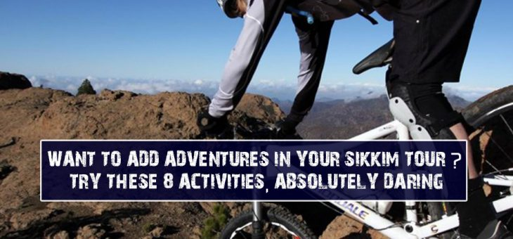 Want to Add Adventures in Your Sikkim Tour? Try These 8 Activities, Absolutely Daring