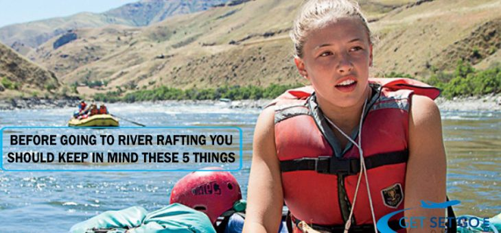 Before going to river rafting you should Keep in Mind these 5 things