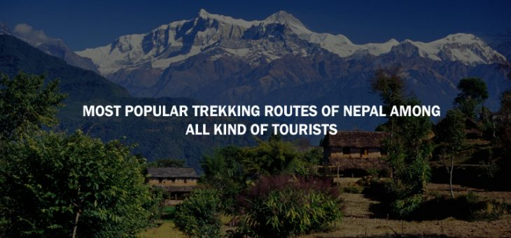 Most Popular Trekking Routes of Nepal among All Kind of Tourists